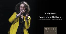 Intervista a Francesca Bellucci, regista pugliese di teatro e cinema - Veronero®