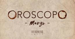 Veronero caffè - Oroscopo mese marzo 2018
